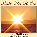 Carroll Gibbons Brighter Than The Sun