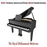Royal Philharmonic Bush: Variations, Nocturne And Finale / Delius: Double Concerto