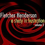 Fletcher Henderson A Study In Frustration Volume 2