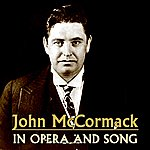 John McCormack In Opera And Song