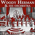 Woody Herman & His Orchestra The Turning Point
