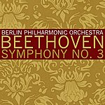 Berlin Philharmonic Orchestra Beethoven Symphony No 3
