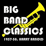Harry Arnold Big Band Classics 1957-58
