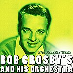 Bob Crosby & His Orchestra The Naughty Waltz
