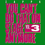 Frank Zappa You Can't Do That On Stage Anymore, Vol. 3