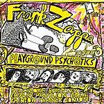 Frank Zappa Playground Psychotics