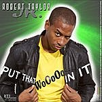 Robert Taylor Put That Wooooo In It