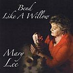 Mary Lee Bend Like A Willow