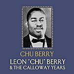 "Chu Berry Leon ""Chu"" Berry And The Calloway Years"