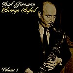 Bud Freeman Chicago Styled Volume 1