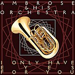Ambrose & His Orchestra I Only Have Eyes For You