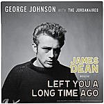 George Johnson James Dean Woulda' Left You A Long Time Ago (Feat. The Jordanaires)
