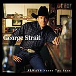 George Strait Always Never The Same
