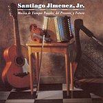 Santiago Jimenez Jr. Musica De Tiempos Pasados, Del Presente, Y Futuro