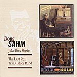 Doug Sahm Juke Box Music / The Last Real Texas Blues Band