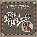 Don Walser Dare To Dream: The Best Of Don Walser