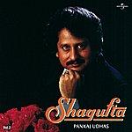 Pankaj Udhas Shagufta Vol. 2