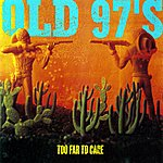 Old 97's Too Far To Care (Expanded)