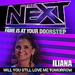 Iliana Will You Still Love Me Tomorrow