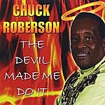 Chuck Roberson The Devil Made Me Do It
