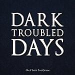 Oh Dark Troubled Days