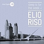 Elio Riso Sleep Is For The Week