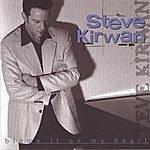 Steve Kirwan Blame It On My Heart