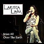Larissa Lam Jesus All Over The Earth