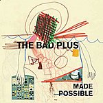 The Bad Plus Made Possible