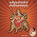 Anup Jalota Adyashakti Mahamaya Vol. 1