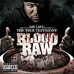 Blood Raw Cte Presents Blood Raw My Life The True Testimony (Explicit Version)