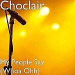 Choclair My People Say (Whoa Ohh)