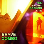 Brave Combo The Exotic Rocking Life
