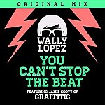 Wally Lopez You Can´t Stop The Beat (Feat. Jamie Scott Of Graffiti6)