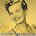 Gale Storm I Don't Want To Walk Without You