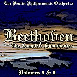 Berlin Philharmonic Orchestra Beethoven The Complete Symphonies Volume 5 And 8