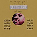 Big Joe Turner Have No Fear, Big Joe Turner Is Here