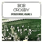 Bob Crosby In Disco Order Volume 5