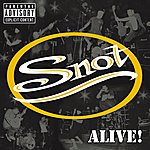 Snot Alive