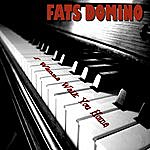 Fats Domino I Wanna Walk You Home