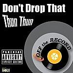 Off The Record Don't Drop That Thun Thun - Single