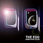 The Egg Something To Do