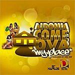Aidonia Come Ova (My Place) - Single