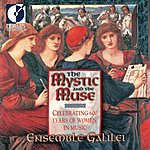 Ensemble Galilei The Mystic And The Muse (Celebrating 600 Years Of Women In Music)