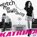 Katrina Watch Me Walk Away