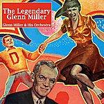 Glenn Miller & His Orchestra The Legendary Glenn Miller