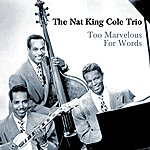 Nat King Cole Trio Too Marvellous For Words