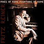 Fritz Reiner Pines Of Rome Fountains Of Rome