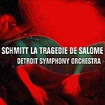 Detroit Symphony Orchestra Schmitt La Tragedie De Salome