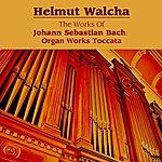 Helmut Walcha The Works Of Johann Sebastian Bach: Organ Works Toccata